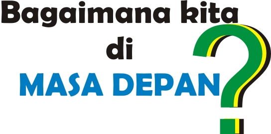 MASA DEPAN adalah Teknologi Pesawat Mobil Komputer Pendidikan Manusia Kota Dunia Generasi kata Motivasi Selamethariadi.com